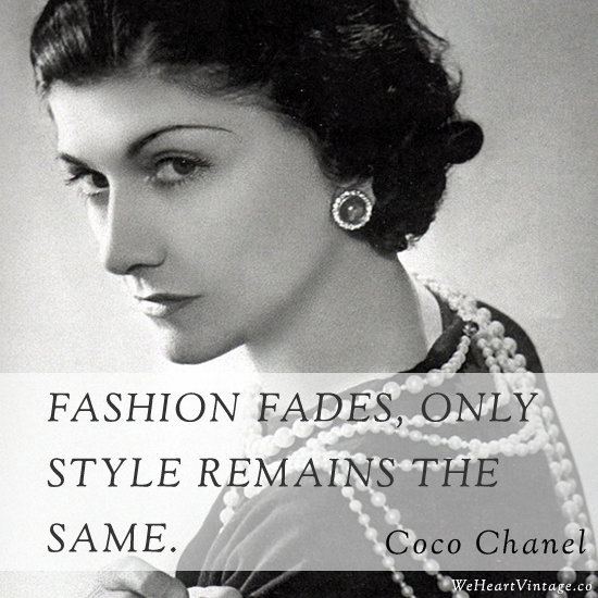 Fashion fades, only style remains the same.