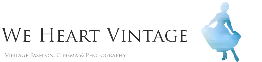 We Heart Vintage: Vintage fashion, classic movies and photography